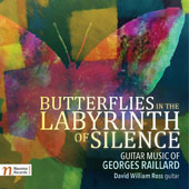 Butterflies in the Labyrinth of Silence: Guitar Music of Georges Raillard / David William Ross, guitar