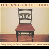 Angels of Light: Everything Is Good Here/Please Come Home