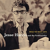 Jesse Harris (Guitar/Songwriter): While the Music Lasts
