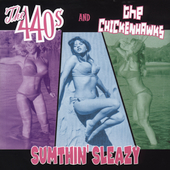 Chickenhawks/The 440's: Sumthin' Sleazy