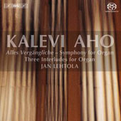 Kalevi Aho: Alles Vergangliche; Symphony for Organ; Three Interludes for Organ / Jan Lehtola, organ