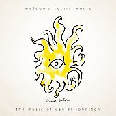 Daniel Johnston: Welcome to My World