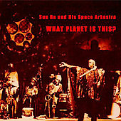 Sun Ra & His Arkestra/Sun Ra: What Planet Is This?