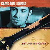 Hamilton Loomis: Ain't Just Temporary