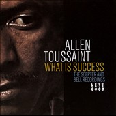 Allen Toussaint: What Is Success: The Sceptor And Bell Recordings