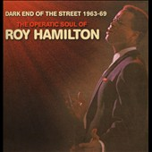 Roy Hamilton: Dark End of the Street 1963-1969: The Operatic Soul of Roy Hamilton *