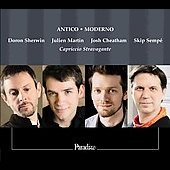 Antico - Moderno / Doron Sherwin, Julien Martin, Josh Cheatham, Skip Sempe, Capriccio Stravagante