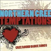 Northern Cree Singers: Temptations: Cree Round Dance Songs