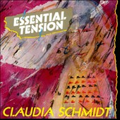 Claudia Schmidt: Essential Tension