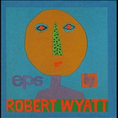 Robert Wyatt: EPs [Limited Edition] [Box]