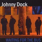 Johnny Dock: Waiting for the Bus Anthology