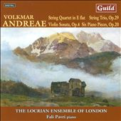 Andreae: String Quartet in E flat; String Trio, Op. 29; Violin Sonata Op. 4, Six Piano Pieces