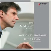 The Mahler Album / Wolfgang Holzmair, baritone; Russell Ryan, piano