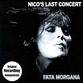 Nico & the Faction/Nico: Nico's Last Concert: Fata Morgana