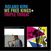 Roland Kirk: We Free Kings/Triple Threat