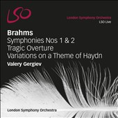 Brahms: Symphonies Nos. 1 & 2; Tragic Overture; Variations on a Theme of Haydn / Gergiev