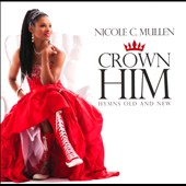 Nicole C. Mullen: Crown Him: Hymns Old and New *