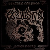 Expulsion: Certain Corpses Never Decay: Complete Recordings 1989-1990