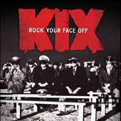 Kix (Metal): Rock Your Face Off [8/5]