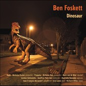 Ben Foskett: 'Dinosaur' - Five Night Pieces for piano; Hornet II; From Trumpet; On From Four; Cinq Chansons a Hurle-Vent / van de Wiel, Eric Lamb, Uttley , Raphaele Kennedy, Becquaert