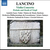 Thierry Lancino (b.1954): Violin Concerto; Prelude and Death of Virgil / Isabelle Faust, violin; Matteo de Monti, baritone; Luxembourg PO; Tamayo