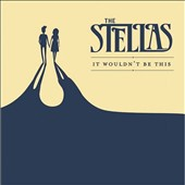 The Stellas: It Wouldn't Be This *