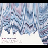 Dreamfall - works by Andrea Mazzariello, John Supko, Sarah Kirkland Snider, Scott Smallwood, Nathan Williamson, Judd Greenstein, Mark Dancigers / NOW Ensemble