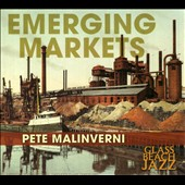 Pete Malinverni: Emerging Markets [Digipak] *