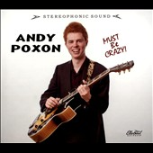 Andy Poxon: Must Be Crazy