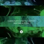 Christoph Stiefel Septet: Rhythm-a-tized *