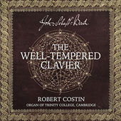 J.S. Bach: The Well-Tempered Clavier / Robert Costin, organ of Trinity College, Cambridge
