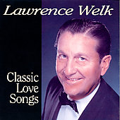 Lawrence Welk: Classic Love Songs