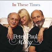 Peter, Paul and Mary: In These Times