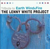 Lenny White/The Lenny White Project: The  Love Has Never Gone: Tribute to Earth, Wind & Fire
