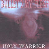 Holy Warrior: Bullet 2 My Flesh