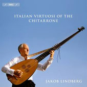 Italian Virtuosi of the Chitarrone - works by Johann Hieronymus Kapsberger, Alessandro Piccinini, Bellerofonte Castaldi / Jakob Lindberg, chitarrone