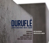 Maurice Durufl&eacute;: Complete Organ Works / Aarhus Cathedral Choir; Kristian Krogsoe, organ; Bo Skovhus, voice