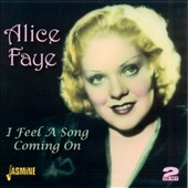 Alice Faye: I Feel a Song Coming On [Remaster] *