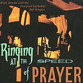 Brian Dewan: Ringing at the Speed of Prayer: Brian Dewan with the Liverpool Cathedral Bell Ringers *