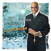 Bishop Larry Trotter: I Still Believe *