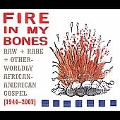 Various Artists: Fire in My Bones: Raw Rare + Otherworldly African-American Gospel (1944-200 [Digipak]