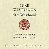 Mike Westbrook: Mike Westbrook: London Bridge Is Broken Down: A Composition for Voice, Jazz Orchestra & Chamber Orchestra