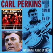 Carl Perkins (Rockabilly): Whole Lotta Shakin'/On Top