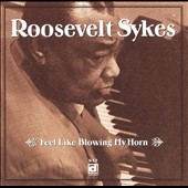 Roosevelt Sykes: Feel Like Blowing My Horn [Bonus Tracks]