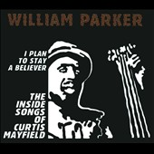 William Parker (Bass): I Plan to Stay a Believer: The Inside Songs of Curtis Mayfield [Digipak]
