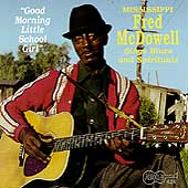 Mississippi Fred McDowell: Good Morning Little School Girl