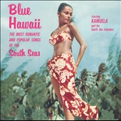 Kamuela & His South Sea Islanders: Blue Hawaii: The Most Romantic and Popular Songs of the South Seas