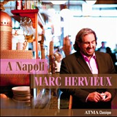 A Napoli: Favorite Italian songs & arias by Tosti, Leoncavallo, Rossini, Galdieri, et al. / Marc Hervieux, tenor
