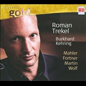 Songs by Mahler, Fortner, Martin, Wolff / Roman Trekel, baritone; Burkhard Kehring, piano