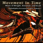Movement In Time: Wright, Rissman, Kraft / Philadelpha Percussion Project
